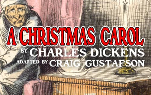 A Christmas Carol by Charles Dickens. Adapted by Craig Gustafson